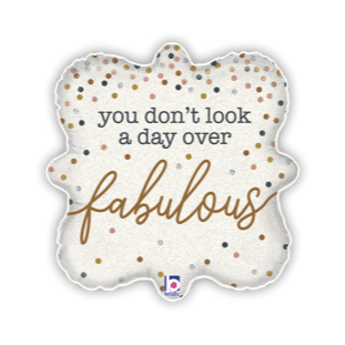 You Dont Look a Day Over Fabulous Balloon